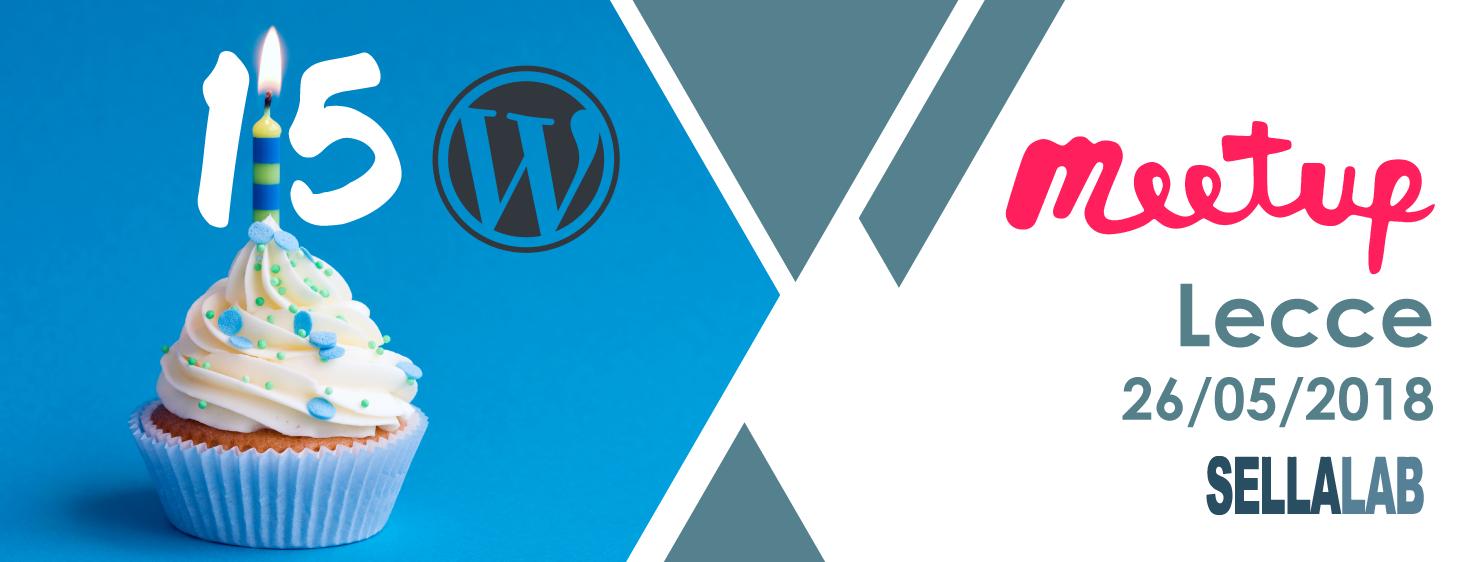 WordPress meetup Lecce: festeggiamo insieme il 15° Anniversario di WordPress